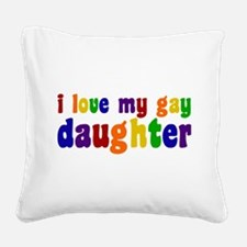 I Love My Gay Daughter Square Canvas Pillow
