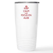 Keep Calm and focus on Alize Travel Mug