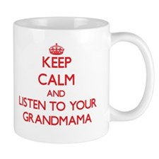 Keep Calm and Listen to your Grandmama Mugs