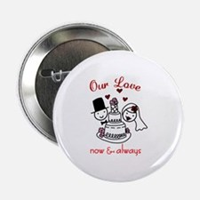 "Our Love now & always 2.25"" Button"