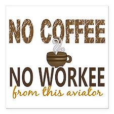 """Aviator No Coffee No Wor Square Car Magnet 3"""" x 3"""""""
