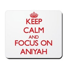 Keep Calm and focus on Aniyah Mousepad