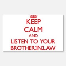 Keep Calm and Listen to your Brother-in-Law Sticke