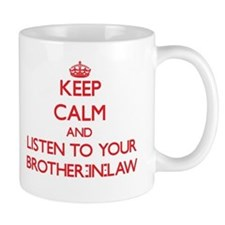 Keep Calm and Listen to your Brother-in-Law Mugs