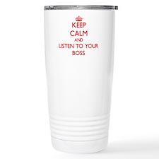 Keep Calm and Listen to your Boss Travel Mug