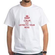 Keep Calm and Listen to your Boss T-Shirt