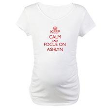 Keep Calm and focus on Ashlyn Shirt