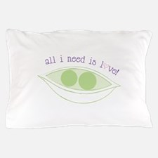 All I Need Pillow Case