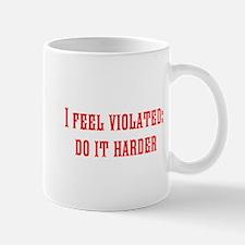 I feel violated: do it harder Mugs