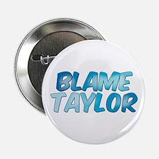 Blame Taylor Button
