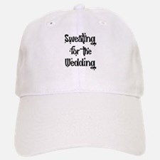 Sweating For The Wedding Baseball Baseball Baseball Cap