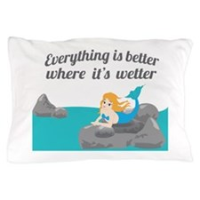 Everything Is Better Where Its Wetter Pillow Case