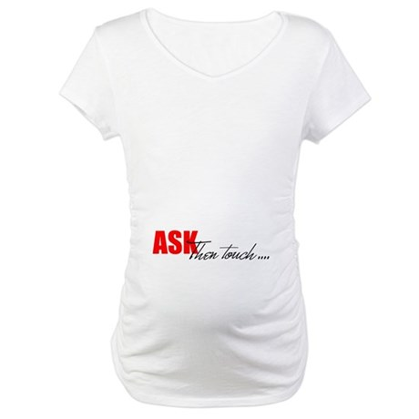 Ask, Then Touch Maternity T-Shirt