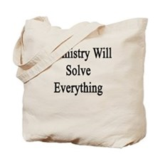 Chemistry Will Solve Everything  Tote Bag