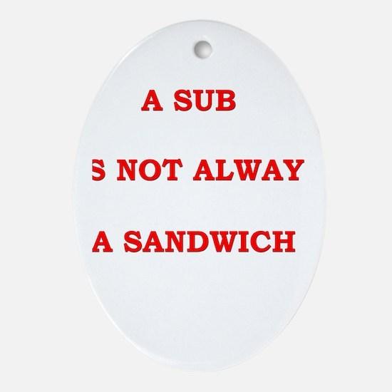 Sub Not Sandwich Oval Ornament