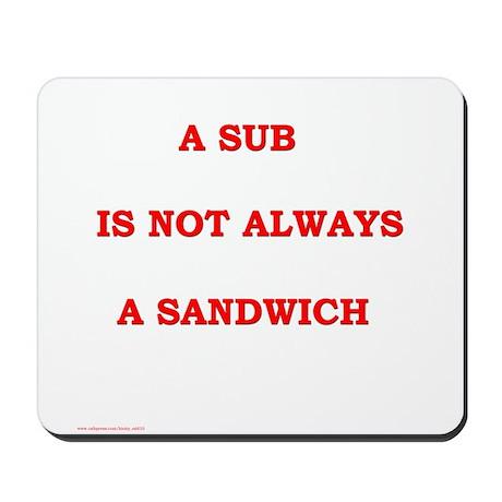 Sub Not Sandwich Mousepad