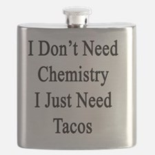 I Don't Need Chemistry I Just Need Tacos  Flask