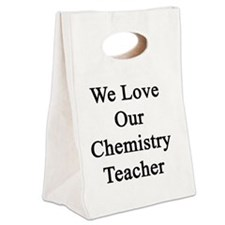 We Love Our Chemistry Teacher  Canvas Lunch Tote