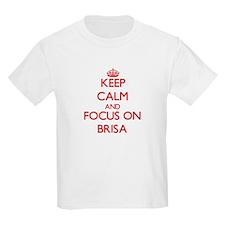 Keep Calm and focus on Brisa T-Shirt