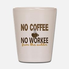 Auditor No Coffee No Workee Shot Glass