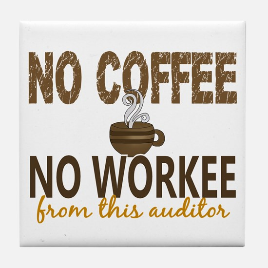 Auditor No Coffee No Workee Tile Coaster