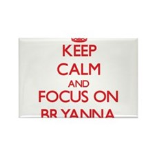 Keep Calm and focus on Bryanna Magnets