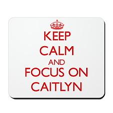 Keep Calm and focus on Caitlyn Mousepad
