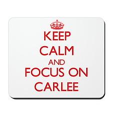 Keep Calm and focus on Carlee Mousepad