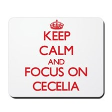Keep Calm and focus on Cecelia Mousepad