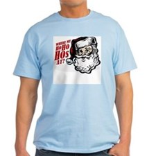 SANTA WHERE MY HOs AT? T-Shirt