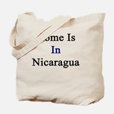 Home Is In Nicaragua  Tote Bag