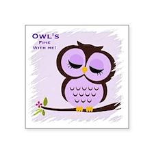 "Owl's fine with me!  Square Sticker 3"" x 3"""