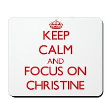 Keep Calm and focus on Christine Mousepad