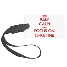 Keep Calm and focus on Christine Luggage Tag