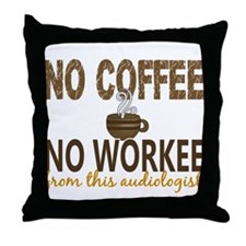 Audiologist No Coffee No Workee Throw Pillow
