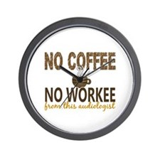 Audiologist No Coffee No Workee Wall Clock