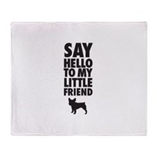 Say Hello to My Little Friend French Bulldog Throw