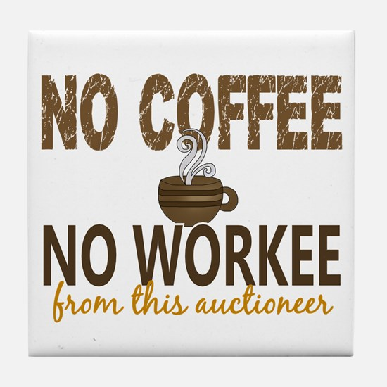 Auctioneer No Coffee No Workee Tile Coaster