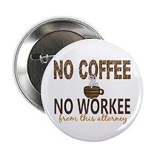 "Attorney No Coffee No Workee 2.25"" Button"