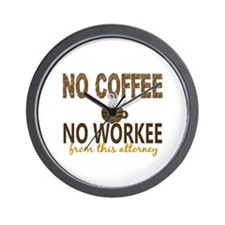Attorney No Coffee No Workee Wall Clock