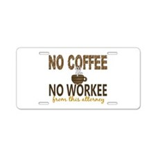 Attorney No Coffee No Worke Aluminum License Plate