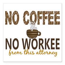 """Attorney No Coffee No Wo Square Car Magnet 3"""" x 3"""""""