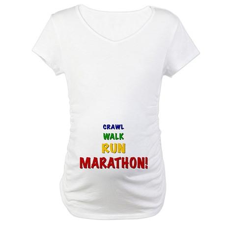 Crawl Walk Run Marathon! Maternity T-Shirt