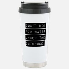 Dont Dig For Water Travel Mug