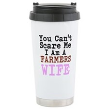 You Cant Scare me I am a Farmers Wife Travel Mug