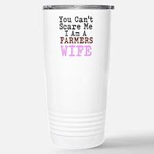 You Cant Scare me I am a Farmers Wife Travel Mug