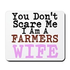 You Dont Scare me I am a Farmers Wife Mousepad