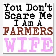 You Dont Scare me I am a Farmers Wife Square Car M