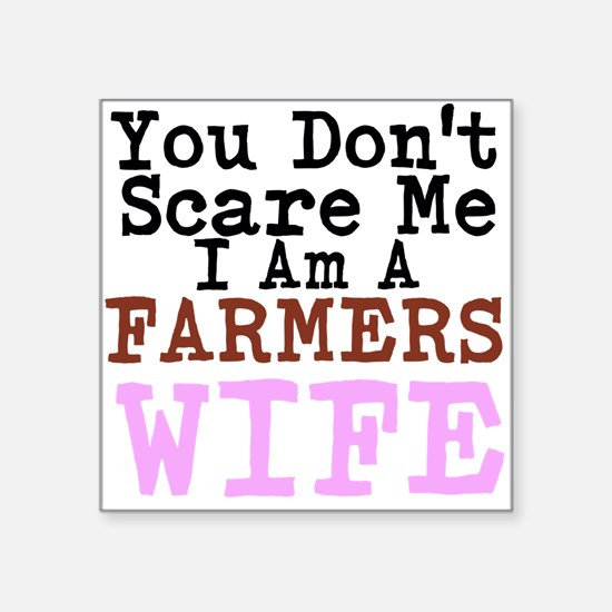 You Dont Scare me I am a Farmers Wife Sticker