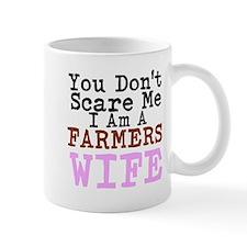 You Dont Scare me I am a Farmers Wife Mugs